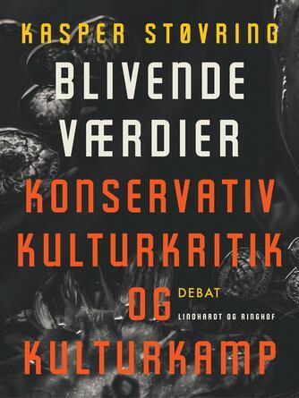 Kasper Støvring: Blivende værdier : konservativ kulturkritik og kulturkamp