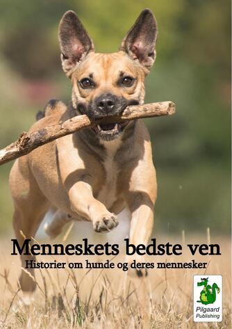 : Menneskets bedste ven : historier om hunde og deres mennesker