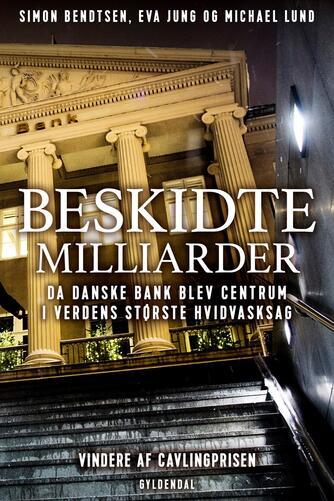 Simon Bendtsen, Eva Jung, Michael Lund: Beskidte milliarder : da Danske Bank blev centrum i verdens største hvidvasksag