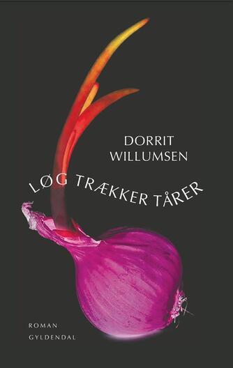 Dorrit Willumsen: Løg trækker tårer : roman