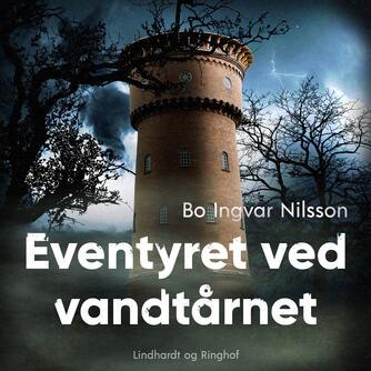 Bo Ingvar Nilsson: Eventyret ved vandtårnet