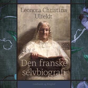Leonora Christina Ulfeldt: Leonora Christinas franske selvbiografi