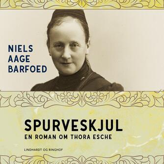 Niels Aage Barfoed: Spurveskjul : roman om Thora Esche