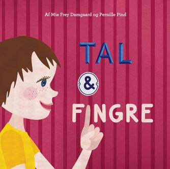 Pernille Pind, Mie Frey Damgaard: Tal & fingre