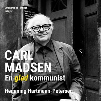 Hemming Hartmann-Petersen: Carl Madsen - en glad kommunist