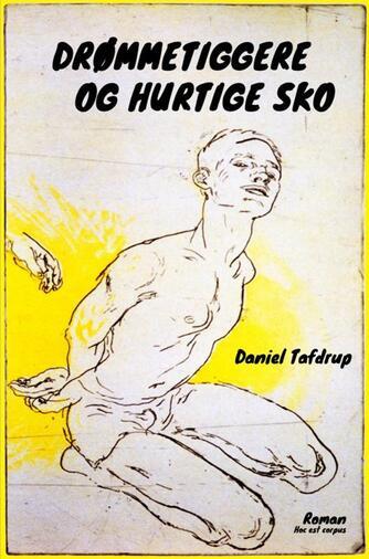 Daniel Tafdrup: Drømmetiggere og hurtige sko : roman