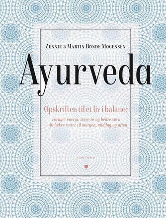 Zennie Bonde Mogensen, Martin Bonde Mogensen: Ayurveda : opskriften til et liv i balance