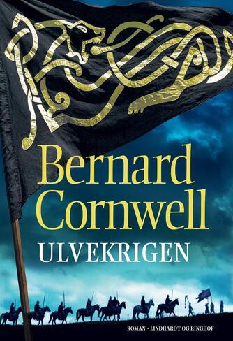 Bernard Cornwell: Ulvekrigen : roman