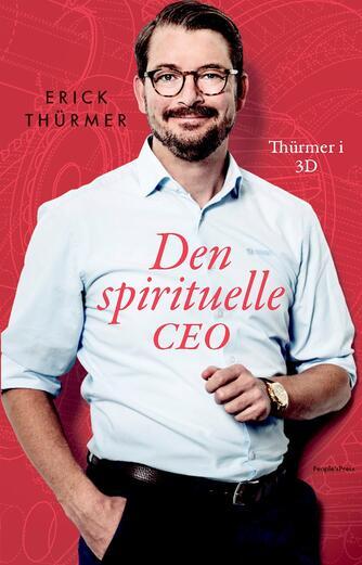 Erick Thürmer (f. 1977): Den spirituelle CEO : Thürmer i 3D