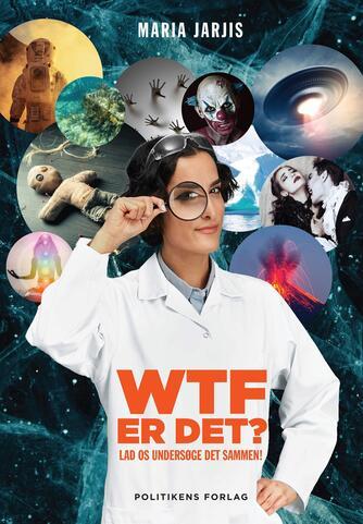 Maria Jarjis: WTF er det? : lad os undersøge det sammen!