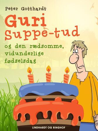 Peter Gotthardt: Guri Suppe-tud og den rædsomme, vidunderlige fødselsdag
