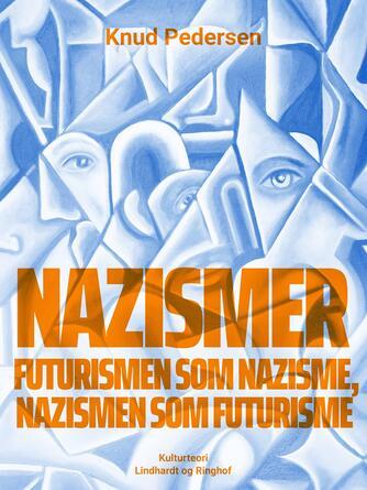 Knud Pedersen (f. 1925): Nazismer : futurismen som nazisme, nazismen som futurisme : essay