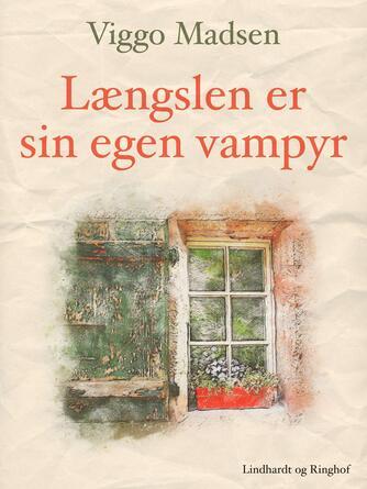 Viggo Madsen (f. 1943): Længslen er sin egen vampyr : digte