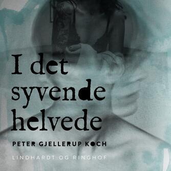 Peter Gjellerup Koch: I det syvende helvede