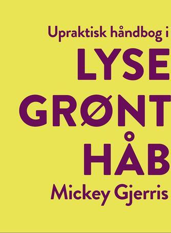 Mickey Gjerris: Upraktisk håndbog i lysegrønt håb