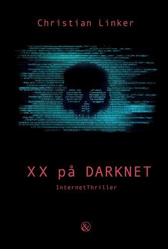 Christian Linker (f. 1975): XX på Darknet