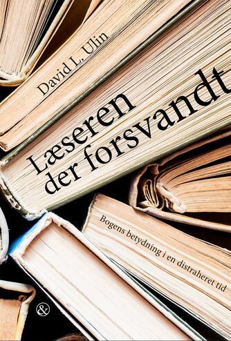 David L. Ulin (f. 1961): Læseren der forsvandt : bogens betydning i en distraheret tid