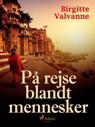 Birgitte Valvanne: På rejse blandt mennesker