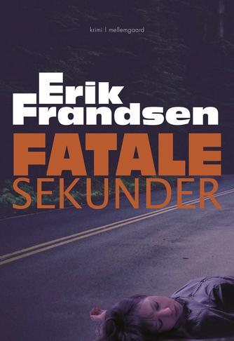 Erik Frandsen (f. 1954): Fatale sekunder : krimi