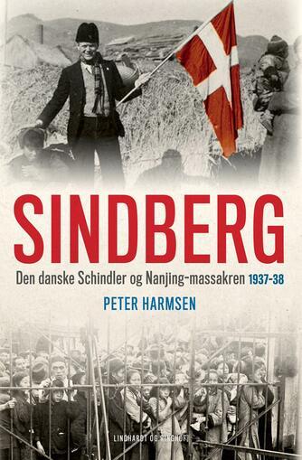 Peter Harmsen: Sindberg : den danske Schindler og Nanjing-massakren 1937-38