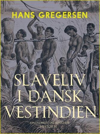 Hans Gregersen (f. 1946): Slaveliv i Dansk Vestindien