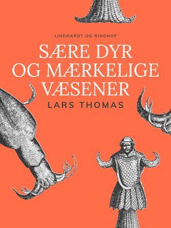 Lars Thomas: Sære dyr og mærkelige væsener