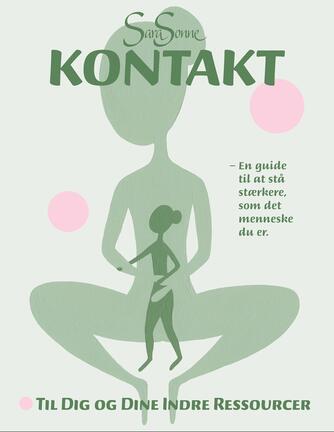 Sara Sonne (f. 1977): Kontakt til dig og dine indre ressourcer : en guide til at stå stærkere, som det menneske du er