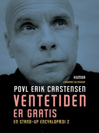 Povl Erik Carstensen (f. 1960): Ventetiden er gratis : en stand-up encyklopædi II