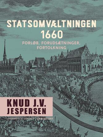 Knud J. V. Jespersen (f. 1942): Statsomvæltningen 1660 : forløb, forudsætninger, fortolkning