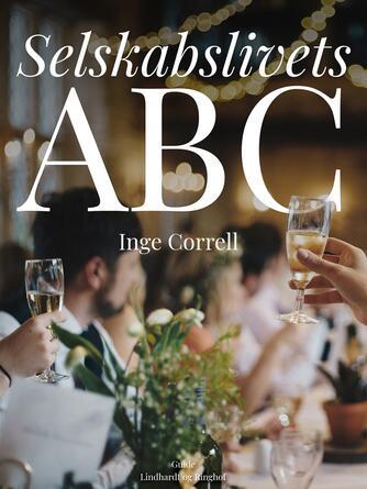 Inge Correll: Selskabslivets ABC : takt og nye toner ved små og store fester