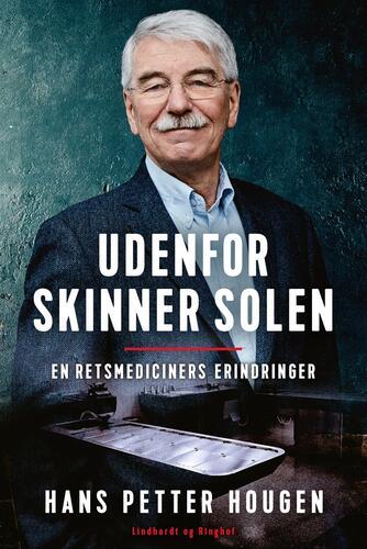 Hans Petter Hougen: Udenfor skinner solen : en retsmediciners erindringer
