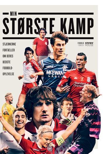 : Min største kamp : stjernerne fortæller om deres bedste fodboldoplevelse
