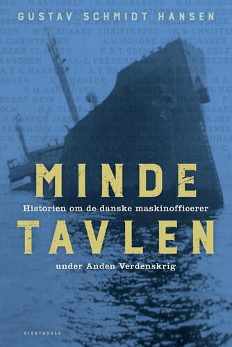 Gustav Schmidt Hansen (f. 1948): Mindetavlen : historien om de danske maskinofficerer under anden verdenskrig