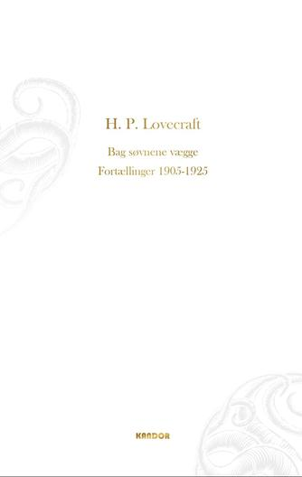 H. P. Lovecraft: Bag søvnens vægge : fortællinger 1905-1925