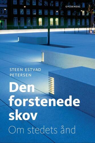 Steen Estvad Petersen: Den forstenede skov : om stedets ånd