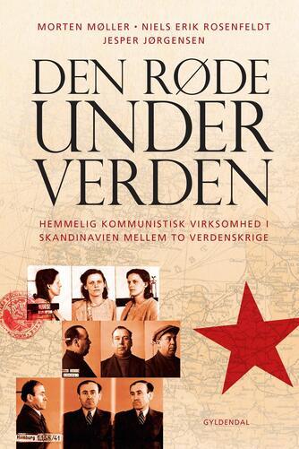 Morten Møller, Niels Erik Rosenfeldt, Jesper Jørgensen: Den røde underverden : hemmelig kommunistisk virksomhed i Skandinavien mellem to verdenskrige