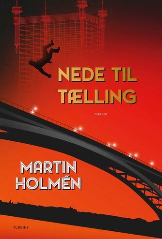Martin Holmén (f. 1974): Nede til tælling : thriller