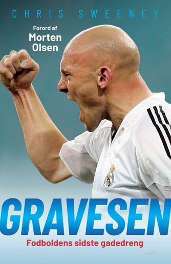 Chris Sweeney: Gravesen : fodboldens sidste gadedreng