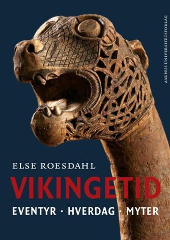 Else Roesdahl: Vikingetid : eventyr, hverdag, myter