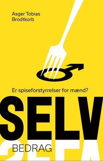 Asger Tobias Brodtkorb: Selvbedrag : er spiseforstyrrelser for mænd?