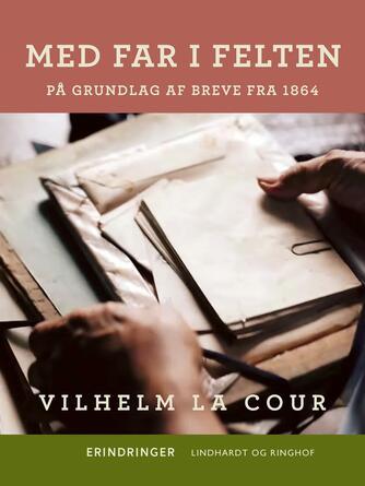 Vilhelm La Cour: Med far i felten : på grundlag af breve fra 1864