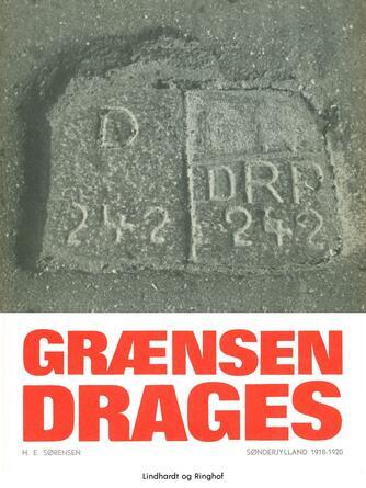 H. E. Sørensen (f. 1940): Grænsen drages : Sønderjylland 1918-20