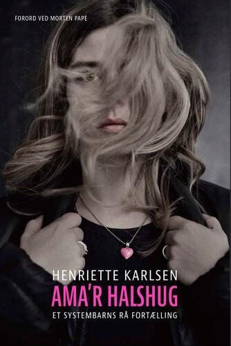 Henriette Karlsen (f. 1991), Anders Ryehauge: Ama'r halshug : et systembarns rå fortælling