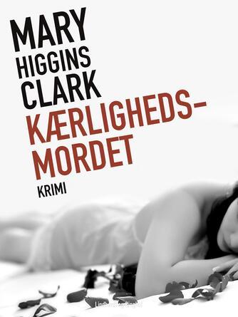 Mary Higgins Clark: Kærlighedsmordet : krimi