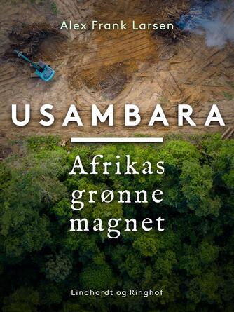 Alex Frank Larsen (f. 1946): Usambara : Afrikas grønne magnet