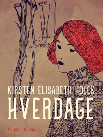 Kirsten Elisabeth Holck: Hverdage : roman