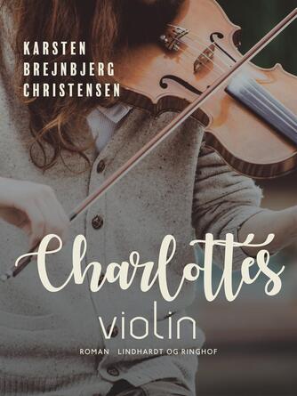 Karsten Brejnbjerg Christensen: Charlottes violin : roman