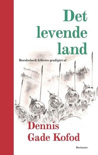 Dennis Gade Kofod: Det levende land : bornholmsk folketro