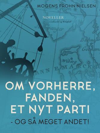 Mogens Frohn Nielsen: Om Vorherre, fanden, et nyt parti - og så meget andet!