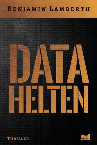 Benjamin Lamberth (f. 1980): Datahelten : thriller